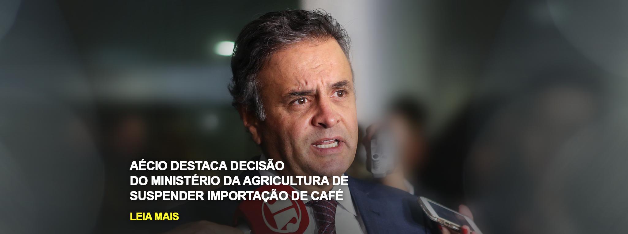 Aécio destaca decisão do Ministério da Agricultura de suspender importação de café